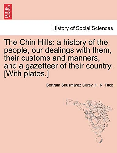 9781241504083: The Chin Hills: a history of the people, our dealings with them, their customs and manners, and a gazetteer of their country. [With plates.]