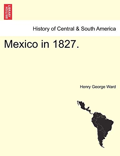 Mexico in 1827.: Ward, Henry George