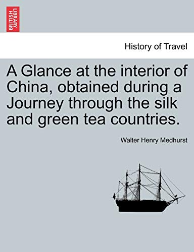 9781241504786: A Glance at the interior of China, obtained during a Journey through the silk and green tea countries.