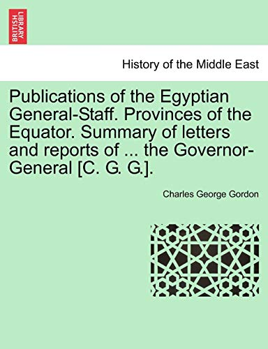 Publications of the Egyptian General-Staff. Provinces of the Equator. Summary of letters and ...