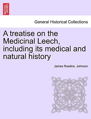 9781241507633: A Treatise on the Medicinal Leech (General Historical Collections)