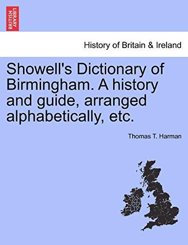 Showell s Dictionary of Birmingham. a History: Thomas T Harman