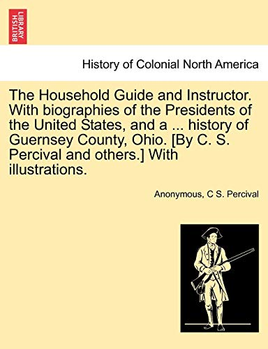 The Household Guide and Instructor. with Biographies: Anonymous