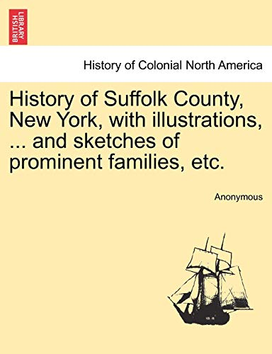History of Suffolk County, New York, with Illustrations, . and Sketches of Prominent Families, Etc....