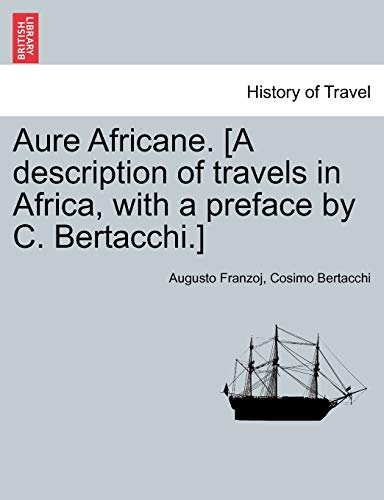 9781241509699: Aure Africane. [A description of travels in Africa, with a preface by C. Bertacchi.]