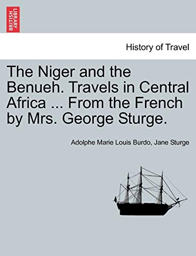 The Niger and the Benueh. Travels in: Adolphe Marie Louis