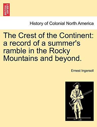 9781241510756: The Crest of the Continent: a record of a summer's ramble in the Rocky Mountains and beyond.