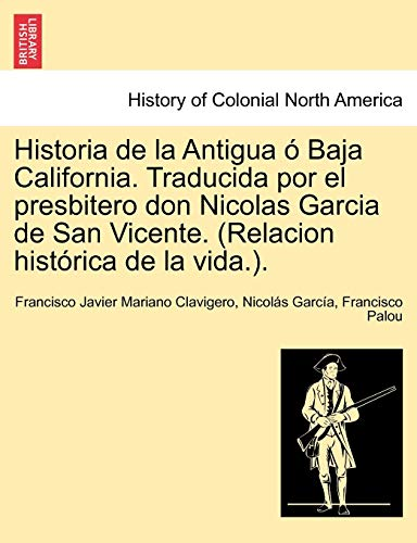 Historia de La Antigua O Baja California.: Francisco Javier Mariano