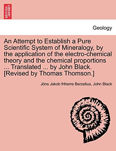 9781241512262: An Attempt to Establish a Pure Scientific System of Mineralogy, by the Application of the Electro-Chemical Theory and the Chemical Proportions ... Tr