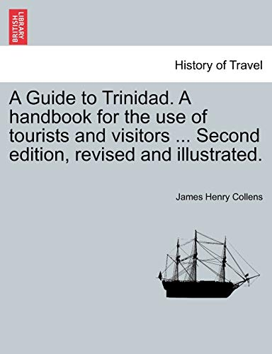 9781241513047: A Guide to Trinidad. A handbook for the use of tourists and visitors ... Second edition, revised and illustrated.