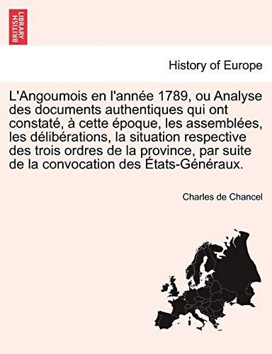 9781241513207: L'Angoumois en l'ann�e 1789, ou Analyse des documents authentiques qui ont constat�, � cette �poque, les assembl�es, les d�lib�rations, la situation ... suite de la convocation des �tats-G�n�raux.