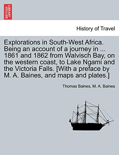 Explorations in South-West Africa. Being an account: Baines, Thomas; Baines,