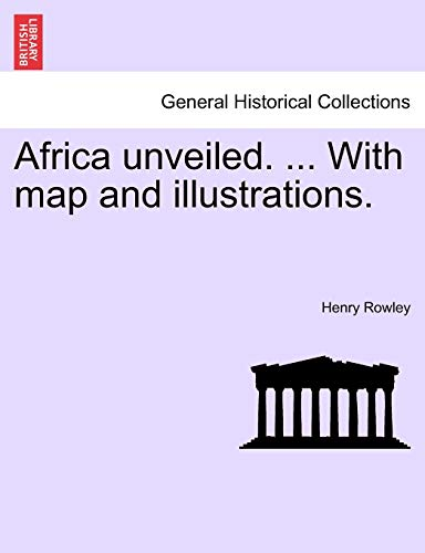 9781241513283: Africa unveiled. With map and illustrations.