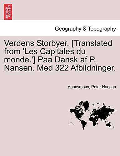 9781241513788: Verdens Storbyer. [Translated from 'Les Capitales du monde.'] Paa Dansk af P. Nansen. Med 322 Afbildninger. (Danish Edition)