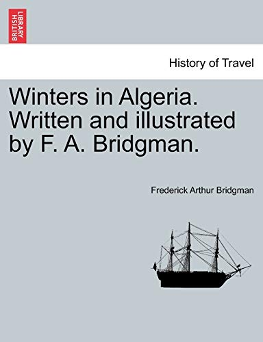 Winters in Algeria. Written and illustrated by F. A. Bridgman.: Frederick Arthur Bridgman