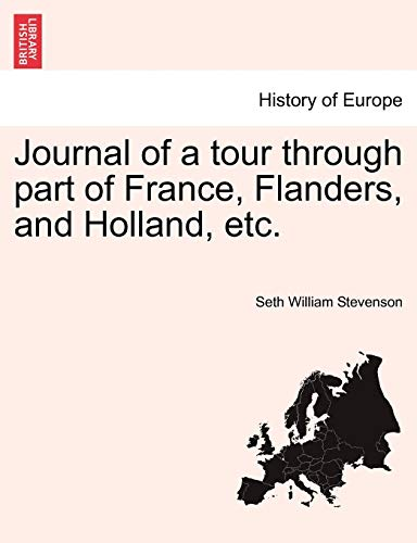 Journal of a tour through part of France, Flanders, and Holland, etc.