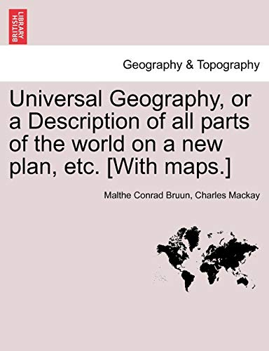 Universal Geography, or a Description of all parts of the world on a new plan, etc. [With maps.] (9781241517878) by Malthe Conrad Bruun; Charles Mackay
