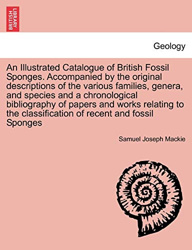 9781241519469: An Illustrated Catalogue of British Fossil Sponges. Accompanied by the original descriptions of the various families, genera, and species and a ... classification of recent and fossil Sponges