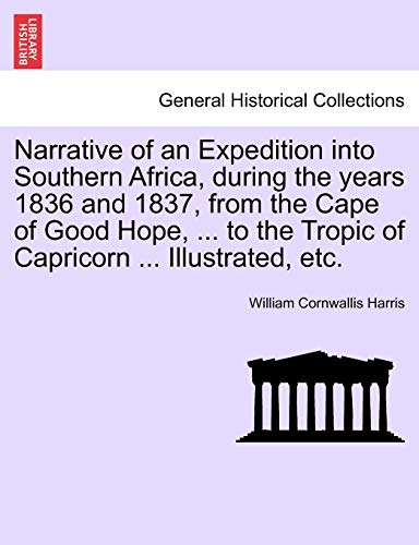 9781241519674: Narrative of an Expedition into Southern Africa, during the years 1836 and 1837, from the Cape of Good Hope, ... to the Tropic of Capricorn ... Illustrated, etc.