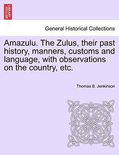 9781241520106: Amazulu. The Zulus, their past history, manners, customs and language, with observations on the country, etc.