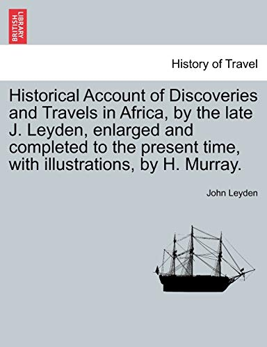 Historical Account of Discoveries and Travels in Africa, by the late J. Leyden, enlarged and ...