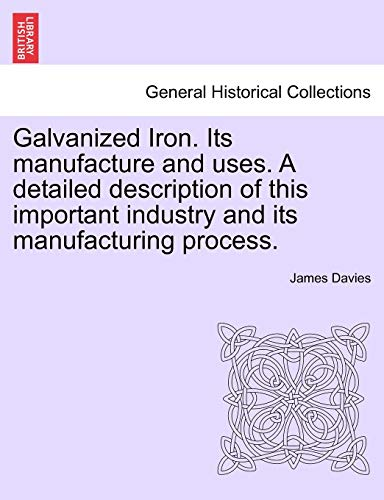 9781241524876: Galvanized Iron. Its manufacture and uses. A detailed description of this important industry and its manufacturing process.