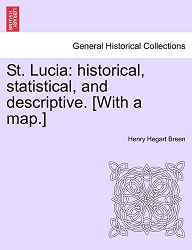 9781241525286: St. Lucia: historical, statistical, and descriptive. [With a map.]