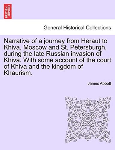 Narrative of a Journey from Heraut to Khiva, Moscow and St. Petersburgh, During the Late Russian Invasion of Khiva. with Some Account of the Court of Khiva and the Kingdom of Khaurism. (Paperback) - James Abbott