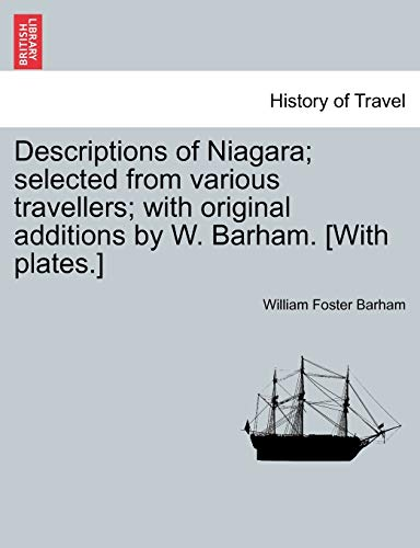 Descriptions of Niagara; selected from various travellers; with original additions by W. Barham. [With plates.] - Barham, William Foster