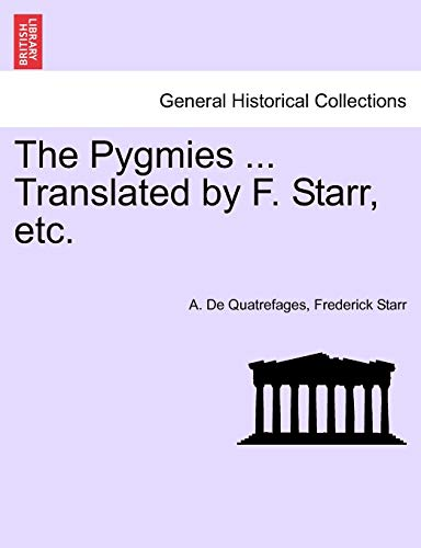 The Pygmies ... Translated by F. Starr, etc. - A. De Quatrefages; Frederick Starr