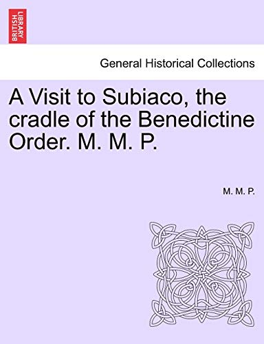 A Visit to Subiaco, the cradle of the Benedictine Order. M. M. P. - P., M. M.