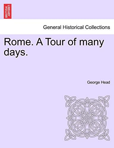 Rome. a Tour of Many Days. - George Head