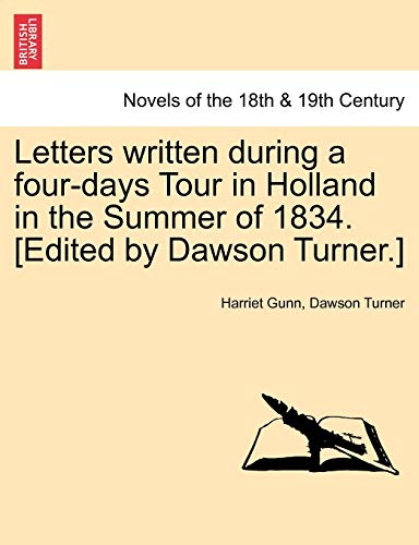 Letters Written During a Four-Days Tour in Holland in the Summer of 1834. [Edited by Dawson Turner.] (Paperback) - Harriet Gunn, Dawson Turner