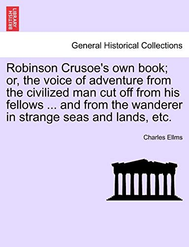 Robinson Crusoe's own book; or, the voice of adventure from the civilized man cut off from his fellows ... and from the wanderer in strange seas and lands, etc. (9781241527570) by Charles Ellms