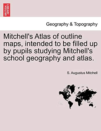 Mitchell's Atlas of outline maps, intended to: S. Augustus Mitchell
