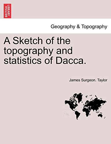 9781241527617: A Sketch of the topography and statistics of Dacca.
