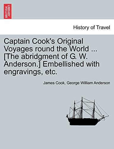 Captain Cook's Original Voyages round the World . [The abridgment of G. W. Anderson.] ...