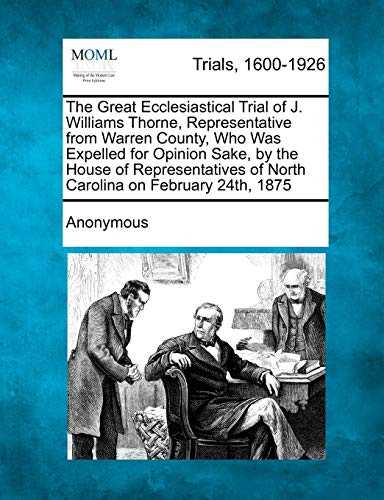 The Great Ecclesiastical Trial of J. Williams Thorne, Representative from Warren County, Who Was ...