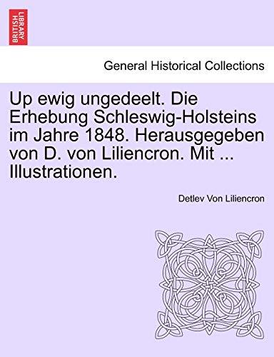 9781241531805: Up ewig ungedeelt. Die Erhebung Schleswig-Holsteins im Jahre 1848. Herausgegeben von D. von Liliencron. Mit ... Illustrationen. (German Edition)