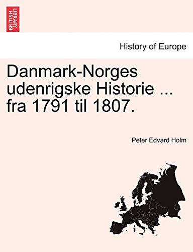 9781241531850: Danmark-Norges udenrigske Historie ... fra 1791 til 1807. FORSTE DEL