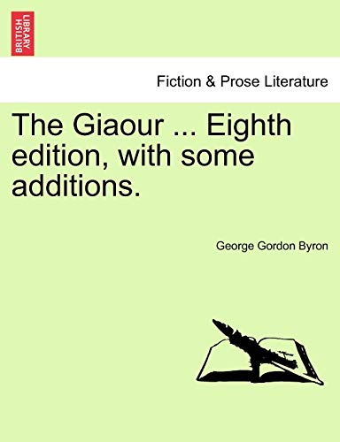 The Giaour . Eighth edition, with some: George Gordon Byron
