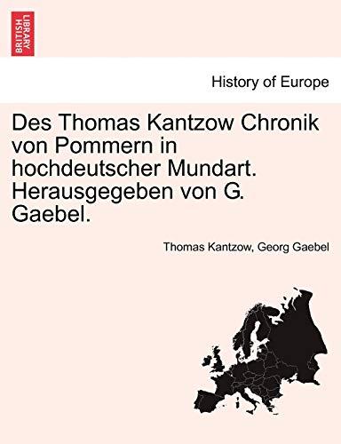 9781241537265: Des Thomas Kantzow Chronik von Pommern in hochdeutscher Mundart. Herausgegeben von G. Gaebel. Erste Band (German Edition)