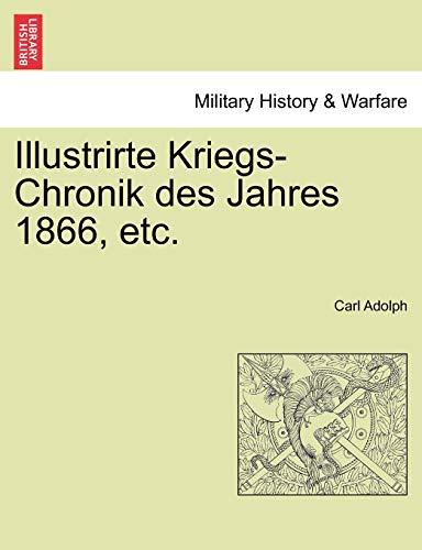 Illustrirte Kriegs-Chronik Des Jahres 1866, Etc. (Paperback): Carl Adolph