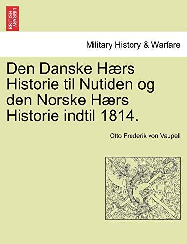 9781241539238: Den Danske Hærs Historie til Nutiden og den Norske Hærs Historie indtil 1814. Forste Del (Danish Edition)