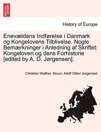 9781241539610: Enevældens Indførelse i Danmark og Kongelovens Tilblivelse. Nogle Bemærkninger i Anledning af Skriftet: Kongeloven og dens Forhistorie [edited by A. D. Jørgensen]. (Danish Edition)