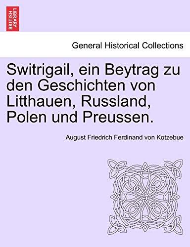 9781241540111: Switrigail, ein Beytrag zu den Geschichten von Litthauen, Russland, Polen und Preussen. (German Edition)