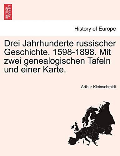 Drei Jahrhunderte russischer Geschichte. 1598-1898. Mit zwei genealogischen Tafeln und einer Karte. - Kleinschmidt, Arthur