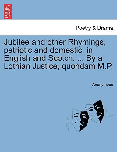9781241540821: Jubilee and other Rhymings, patriotic and domestic, in English and Scotch. ... By a Lothian Justice, quondam M.P.