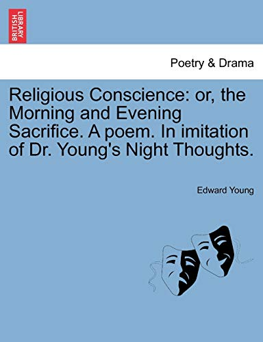 Religious Conscience: or, the Morning and Evening Sacrifice. A poem. In imitation of Dr. Youngapos;s Night Thoughts. - Young, Edward