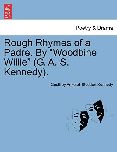 """Rough Rhymes of a Padre. By """"Woodbine Willie"""" (G. A. S. Kennedy). (9781241542986) by Geoffrey Anketell Studdert Kennedy"""